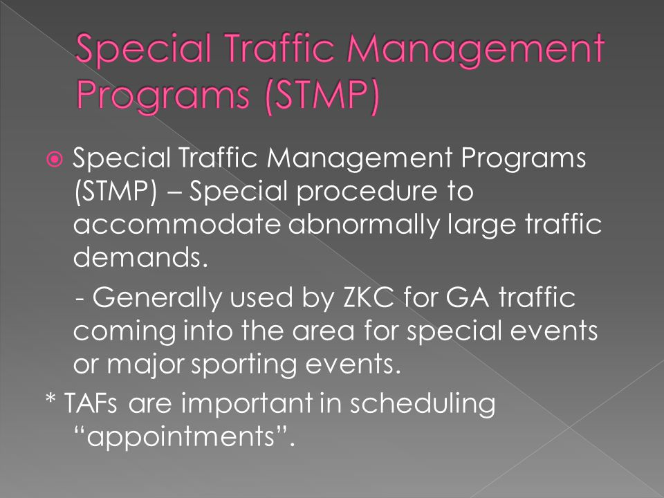  Special Traffic Management Programs (STMP) – Special procedure to accommodate abnormally large traffic demands.