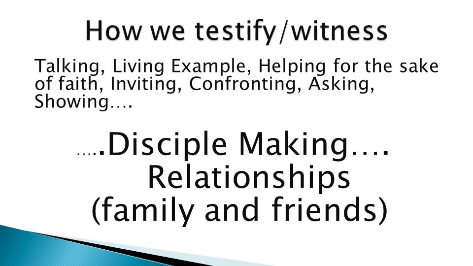 Talking, Living Example, Helping for the sake of faith, Inviting, Confronting, Asking, Showing….