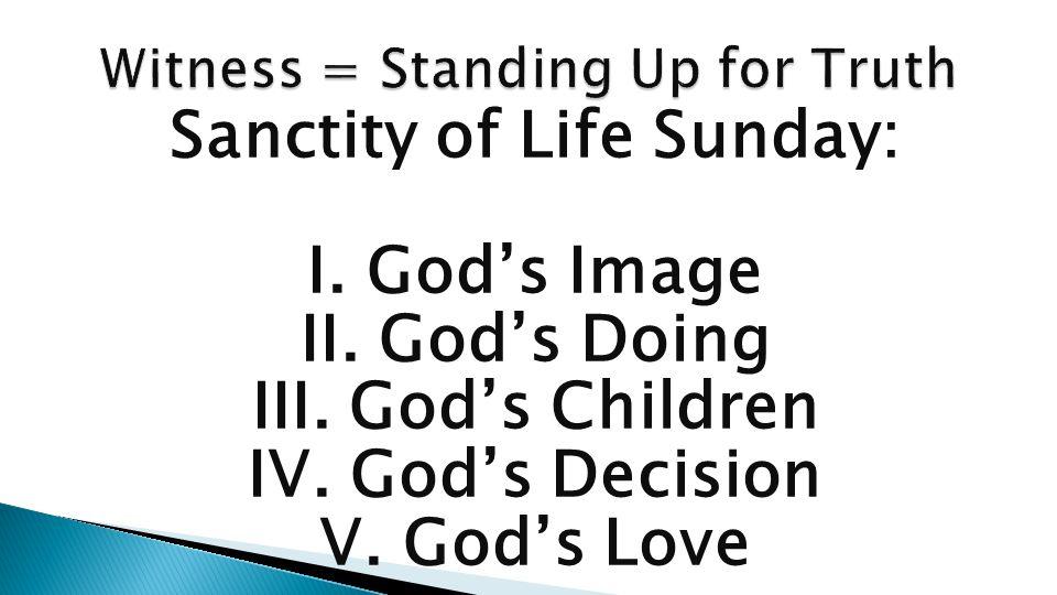 Sanctity of Life Sunday: I. God's Image II. God's Doing III.