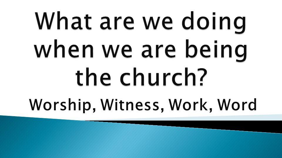 Worship, Witness, Work, Word