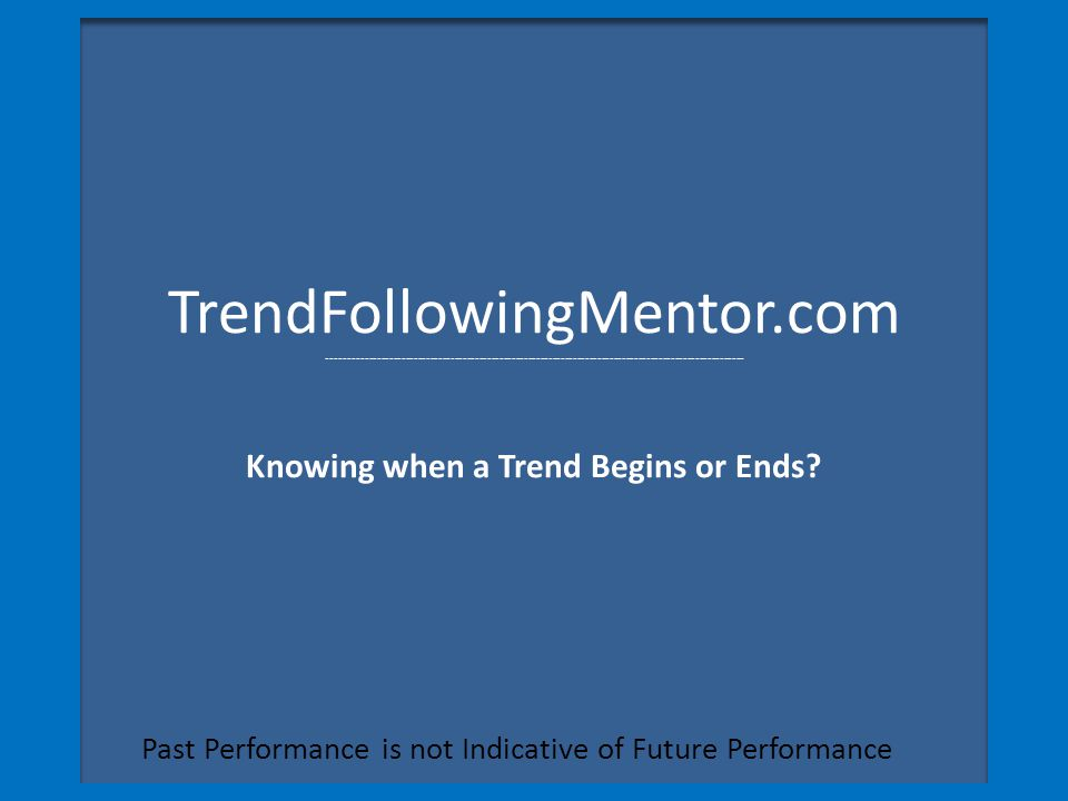 TrendFollowingMentor.com ------------------------------------------------------------------------------------------------------ Knowing when a Trend B