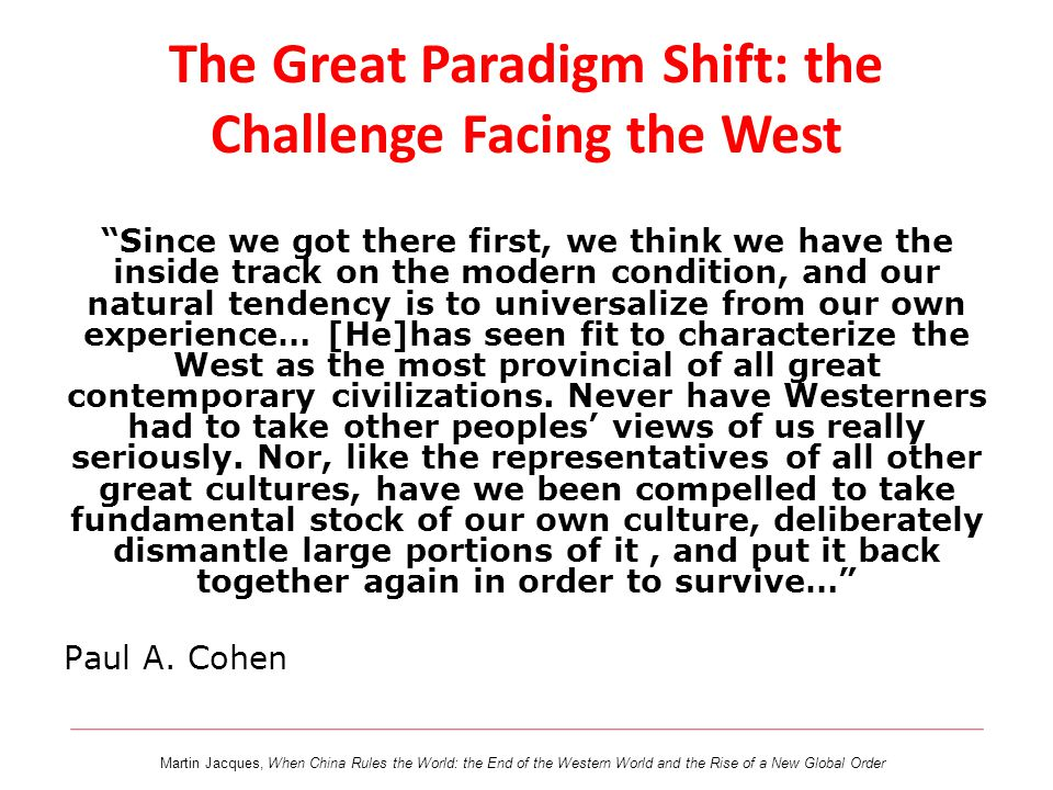 "The Great Paradigm Shift: the Challenge Facing the West ""Since we got there first, we think we have the inside track on the modern condition, and our"
