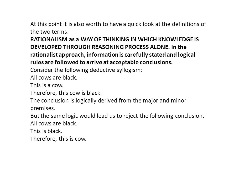 At this point it is also worth to have a quick look at the definitions of the two terms: RATIONALISM as a WAY OF THINKING IN WHICH KNOWLEDGE IS DEVELO