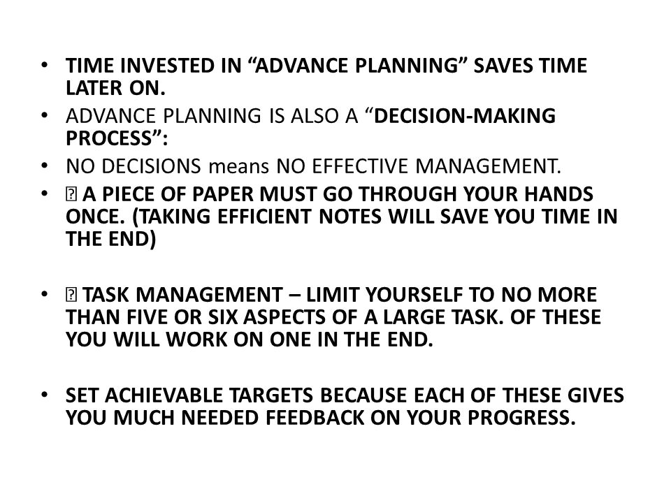 """TIME INVESTED IN """"ADVANCE PLANNING"""" SAVES TIME LATER ON. ADVANCE PLANNING IS ALSO A """"DECISION-MAKING PROCESS"""": NO DECISIONS means NO EFFECTIVE MANAGEM"""