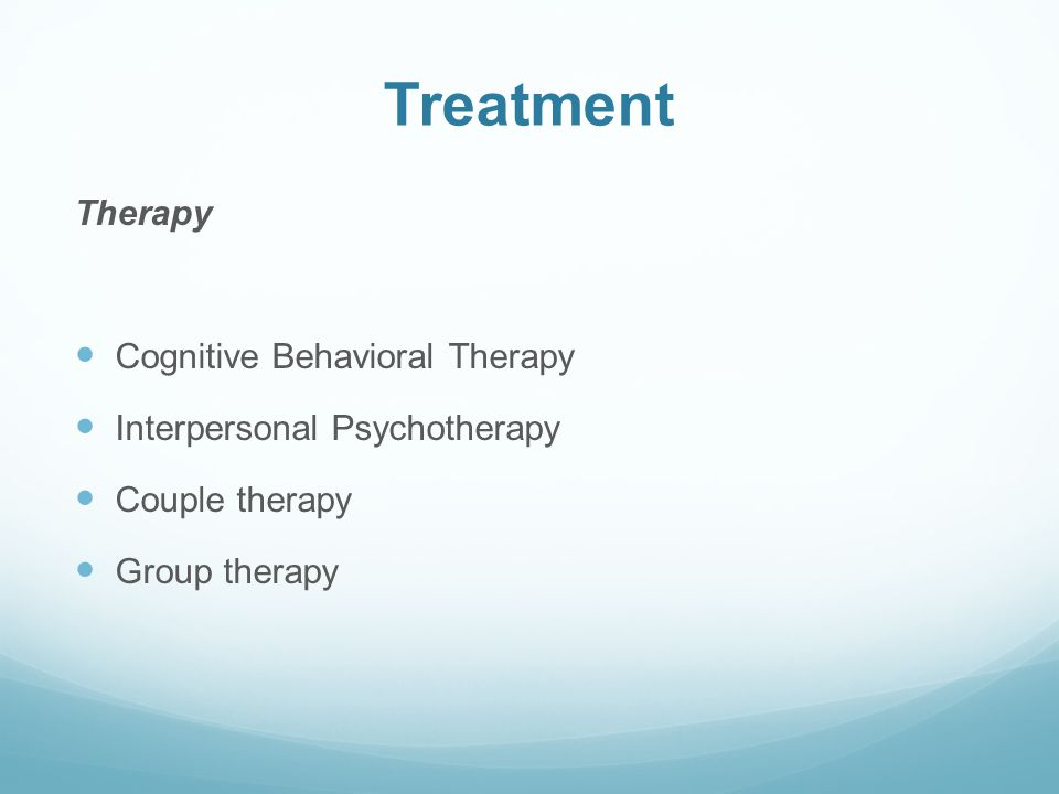 Treatment Therapy Cognitive Behavioral Therapy Interpersonal Psychotherapy Couple therapy Group therapy