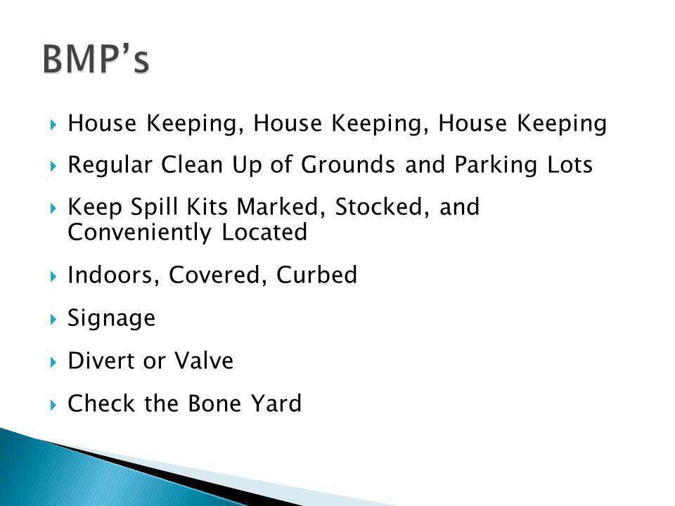  House Keeping, House Keeping, House Keeping  Regular Clean Up of Grounds and Parking Lots  Keep Spill Kits Marked, Stocked, and Conveniently Located  Indoors, Covered, Curbed  Signage  Divert or Valve  Check the Bone Yard