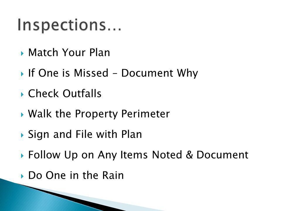  Match Your Plan  If One is Missed – Document Why  Check Outfalls  Walk the Property Perimeter  Sign and File with Plan  Follow Up on Any Items