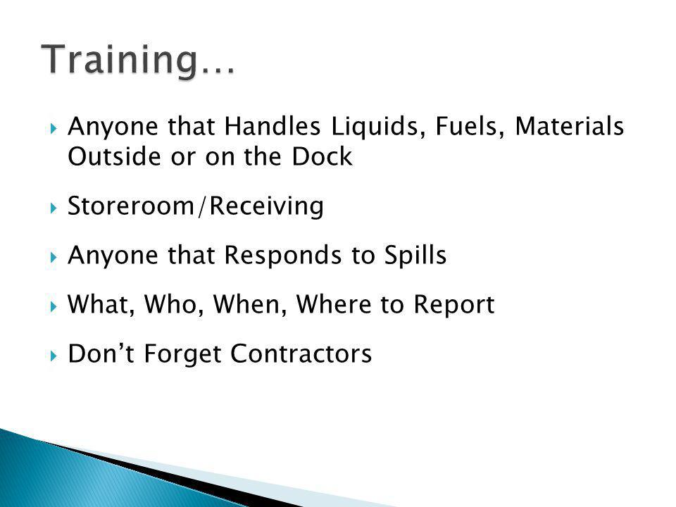 Anyone that Handles Liquids, Fuels, Materials Outside or on the Dock  Storeroom/Receiving  Anyone that Responds to Spills  What, Who, When, Where to Report  Don't Forget Contractors