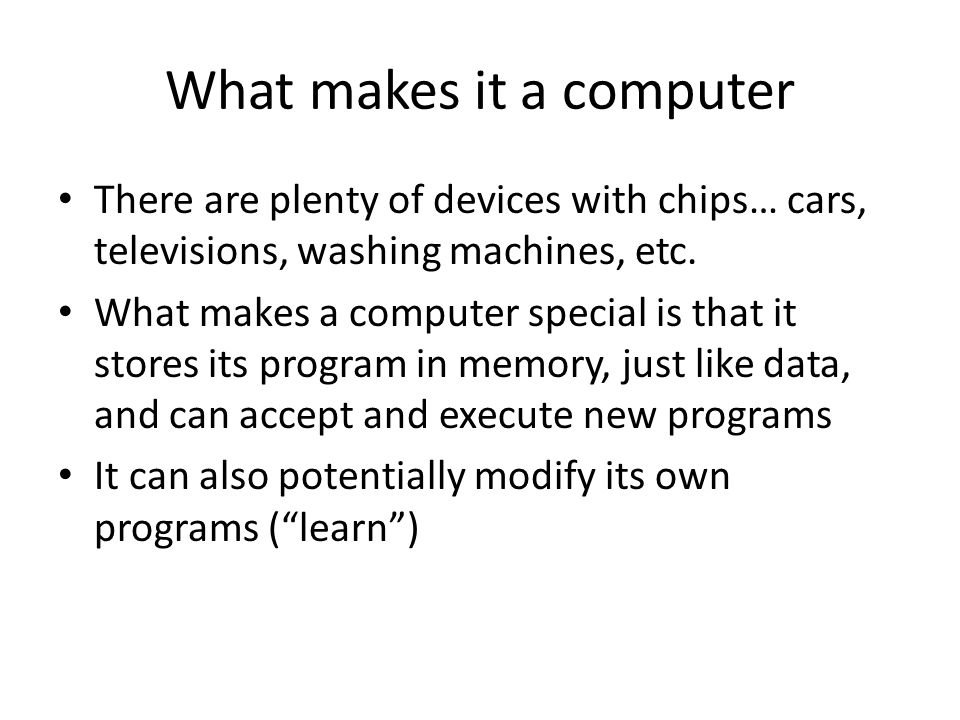 What makes it a computer There are plenty of devices with chips… cars, televisions, washing machines, etc. What makes a computer special is that it st