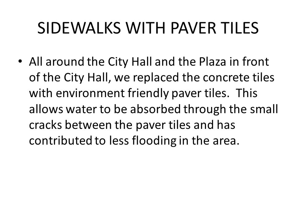 SIDEWALKS WITH PAVER TILES All around the City Hall and the Plaza in front of the City Hall, we replaced the concrete tiles with environment friendly paver tiles.