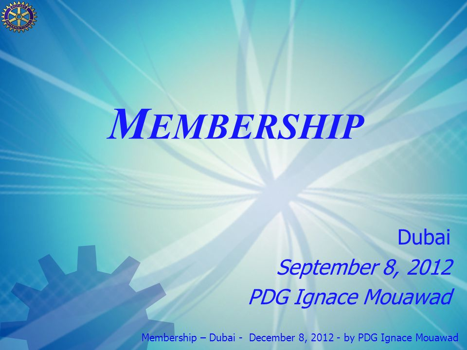 Membership – Dubai - December 8, 2012 - by PDG Ignace Mouawad How will you handle these.