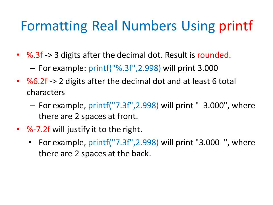 Formatting Real Numbers Using printf %.3f -> 3 digits after the decimal dot.