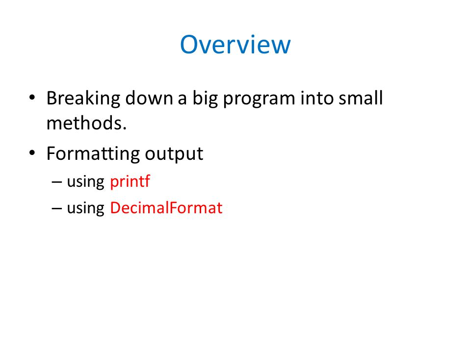 Overview Breaking down a big program into small methods.
