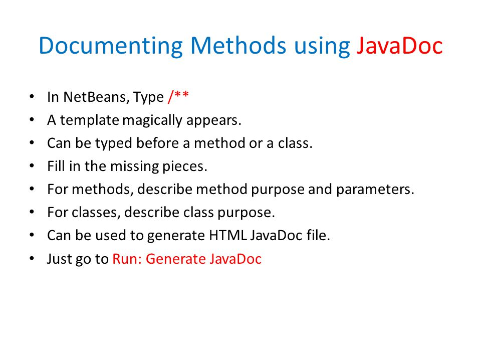 Documenting Methods using JavaDoc In NetBeans, Type /** A template magically appears.