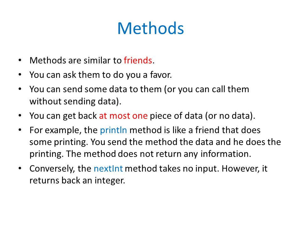 Methods Methods are similar to friends. You can ask them to do you a favor.