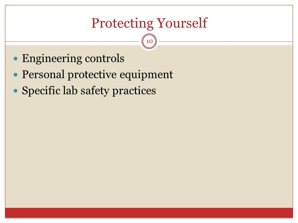 Protecting Yourself Engineering controls Personal protective equipment Specific lab safety practices 10