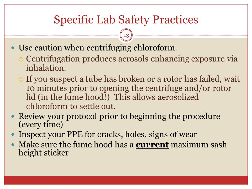 Specific Lab Safety Practices Use caution when centrifuging chloroform.