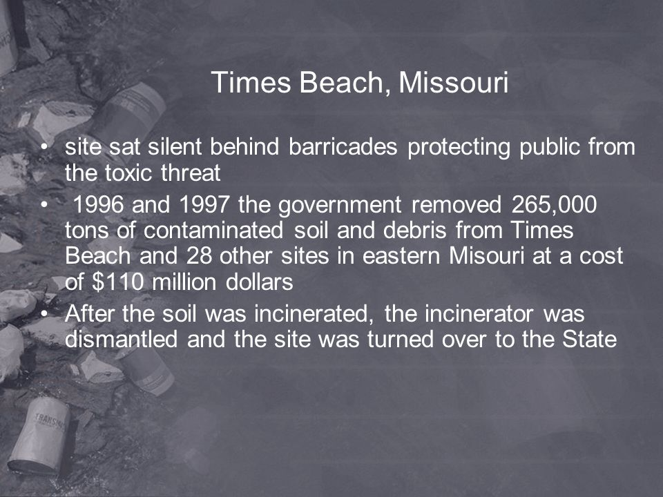 Times Beach, Missouri site sat silent behind barricades protecting public from the toxic threat 1996 and 1997 the government removed 265,000 tons of c