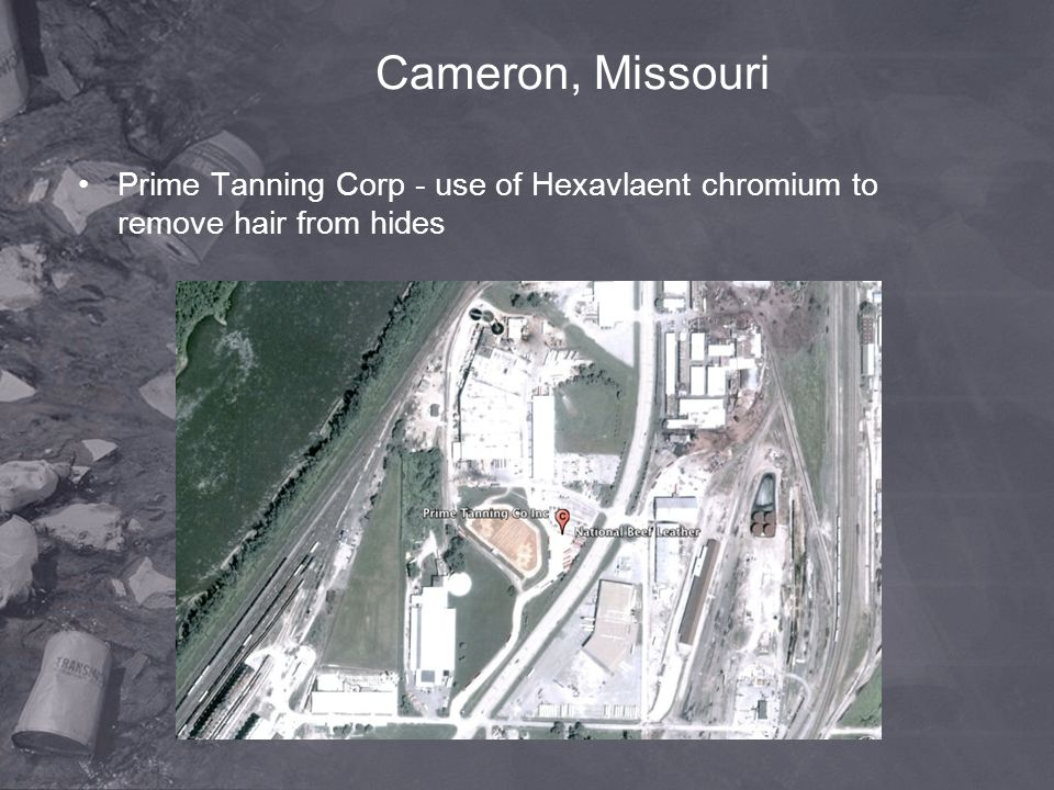 Cameron, Missouri Prime Tanning Corp - use of Hexavlaent chromium to remove hair from hides
