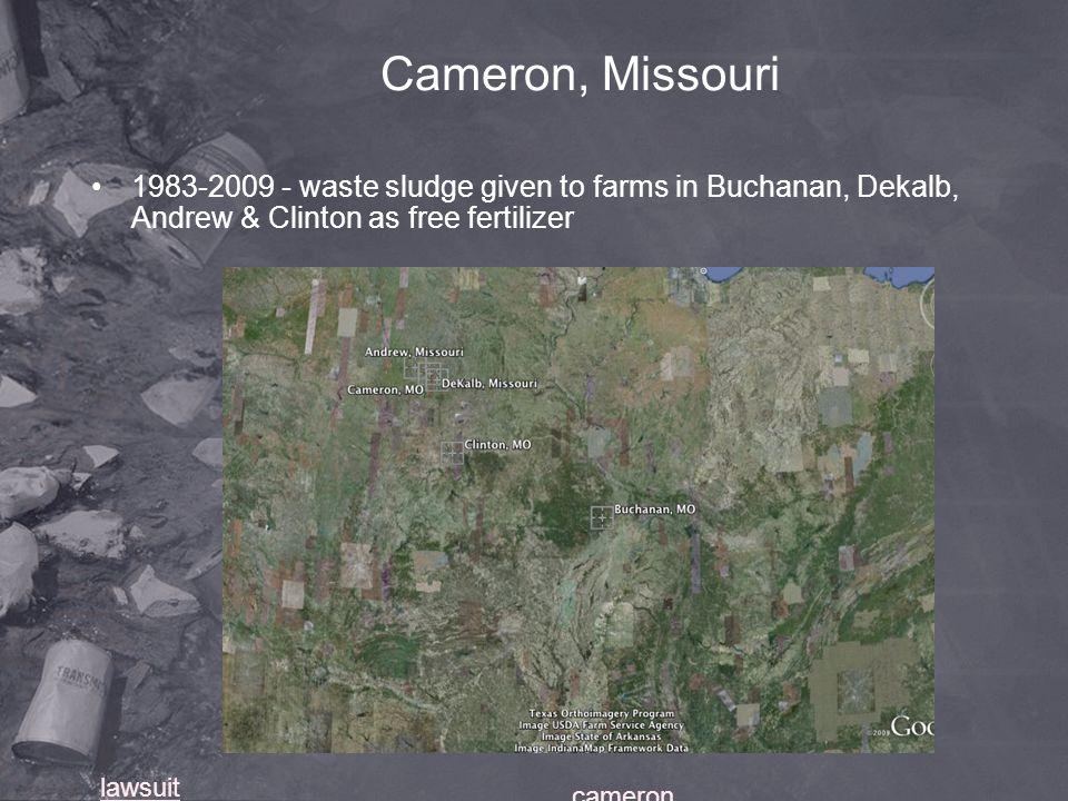 Cameron, Missouri 1983-2009 - waste sludge given to farms in Buchanan, Dekalb, Andrew & Clinton as free fertilizer lawsuit cameron