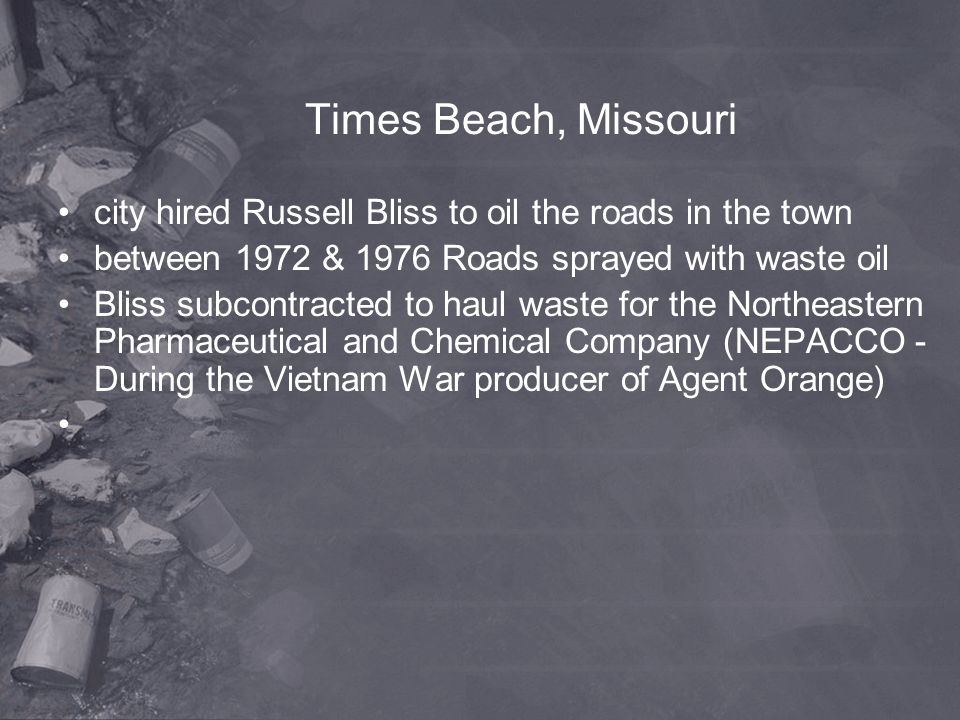 Times Beach, Missouri city hired Russell Bliss to oil the roads in the town between 1972 & 1976 Roads sprayed with waste oil Bliss subcontracted to ha