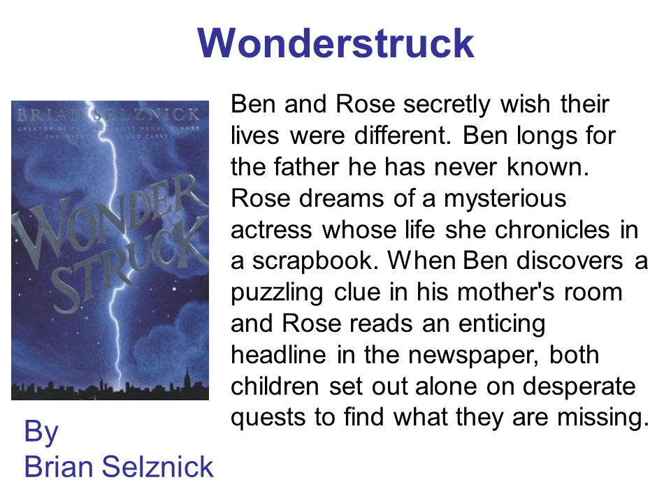 Wonderstruck By Brian Selznick Ben and Rose secretly wish their lives were different.