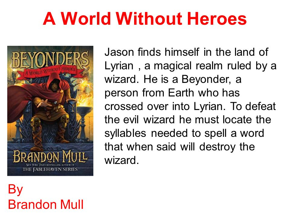 A World Without Heroes By Brandon Mull Jason finds himself in the land of Lyrian, a magical realm ruled by a wizard.