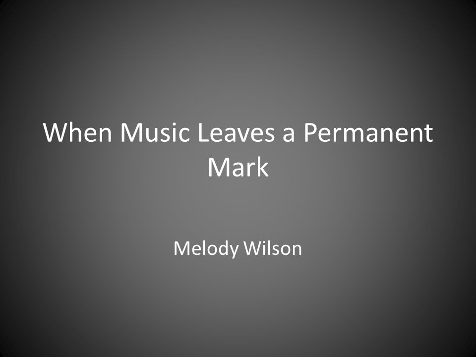 When Music Leaves a Permanent Mark Melody Wilson