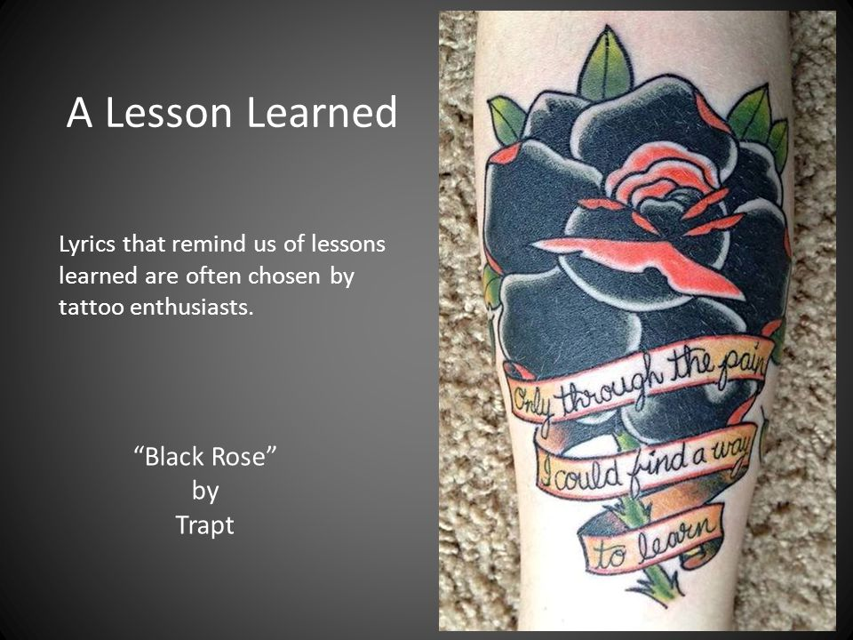Black Rose by Trapt Lyrics that remind us of lessons learned are often chosen by tattoo enthusiasts.