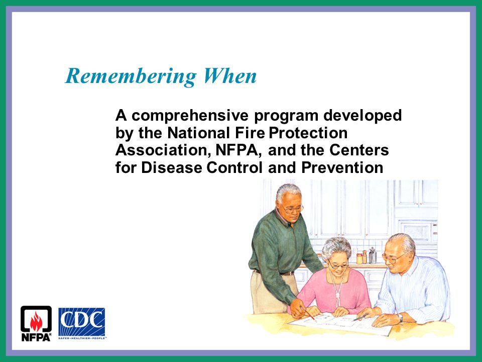 Remembering When A comprehensive program developed by the National Fire Protection Association, NFPA, and the Centers for Disease Control and Preventi