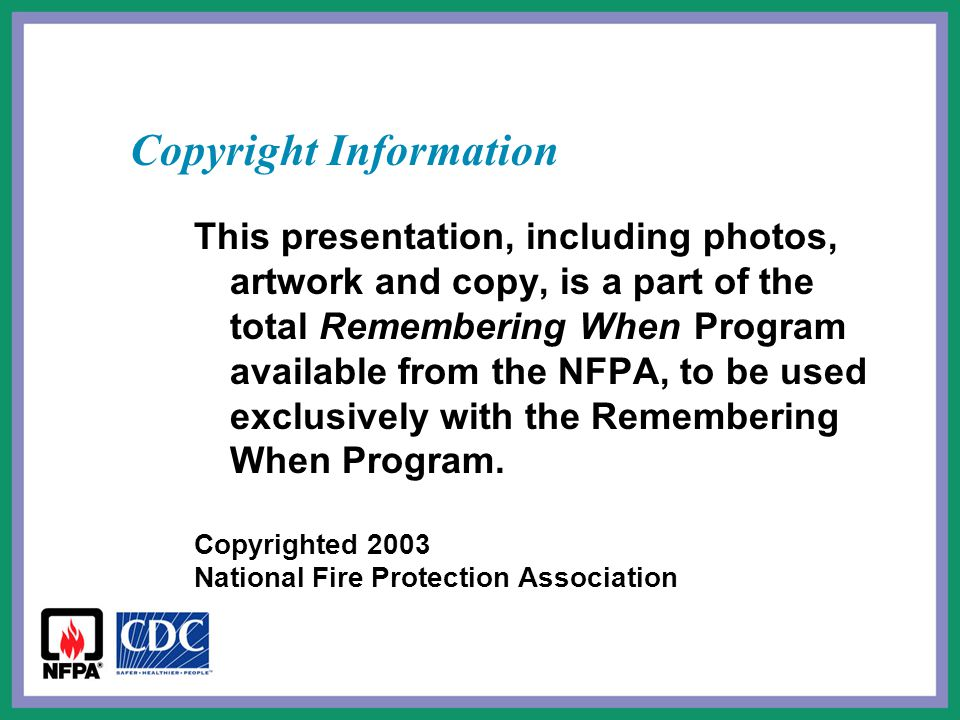 Copyright Information This presentation, including photos, artwork and copy, is a part of the total Remembering When Program available from the NFPA,