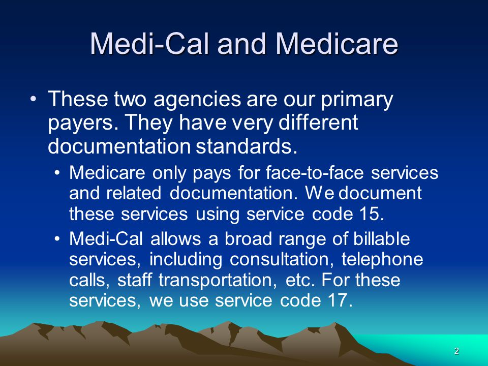 2 Medi-Cal and Medicare These two agencies are our primary payers.
