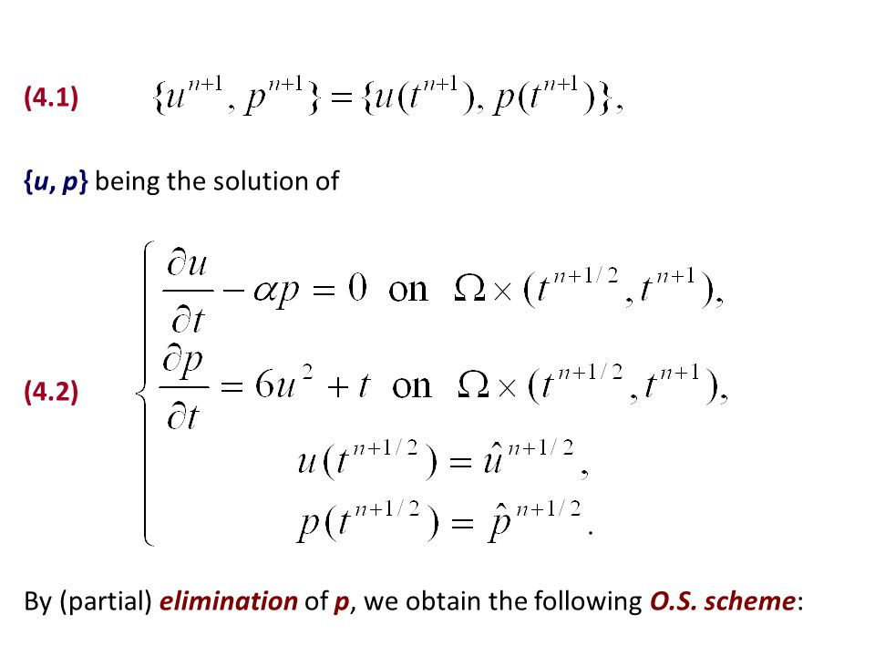 (4.1) {u, p} being the solution of (4.2) By (partial) elimination of p, we obtain the following O.S.