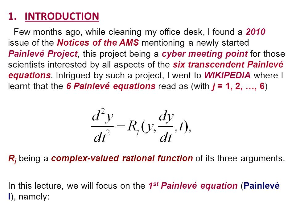 1.INTRODUCTION Few months ago, while cleaning my office desk, I found a 2010 issue of the Notices of the AMS mentioning a newly started Painlevé Project, this project being a cyber meeting point for those scientists interested by all aspects of the six transcendent Painlevé equations.