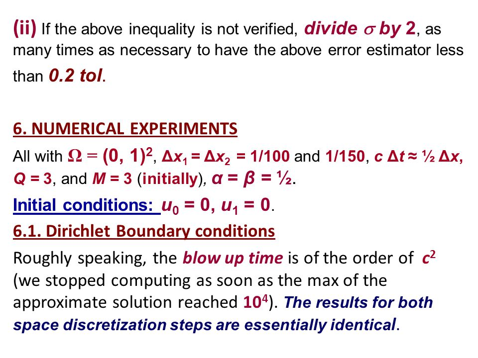 (ii) If the above inequality is not verified, divide  by 2, as many times as necessary to have the above error estimator less than 0.2 tol. 6. NUMERI