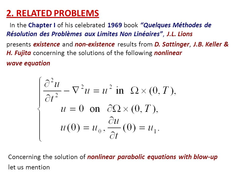 "2. RELATED PROBLEMS In the Chapter I of his celebrated 1969 book ""Quelques Méthodes de Résolution des Problèmes aux Limites Non Linéaires"", J.L. Lions"