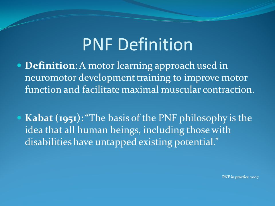 PNF Definition Definition: A motor learning approach used in neuromotor development training to improve motor function and facilitate maximal muscular