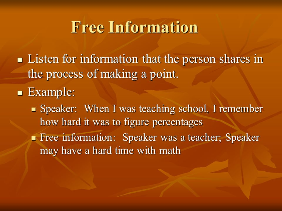 Free Information Listen for information that the person shares in the process of making a point. Listen for information that the person shares in the