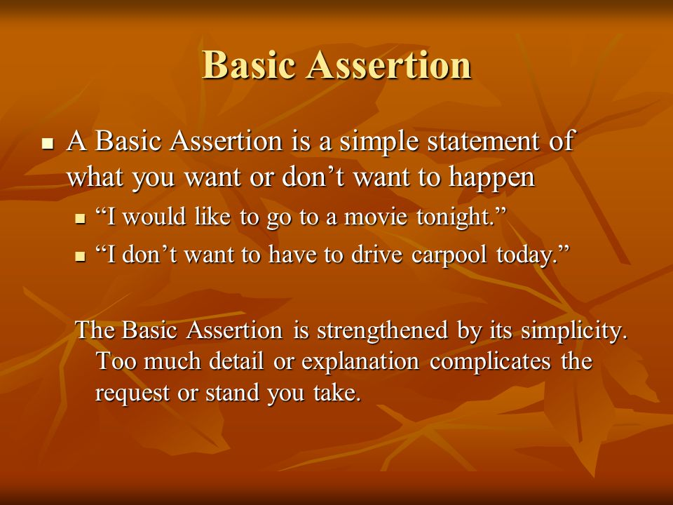 Basic Assertion A Basic Assertion is a simple statement of what you want or don't want to happen A Basic Assertion is a simple statement of what you w