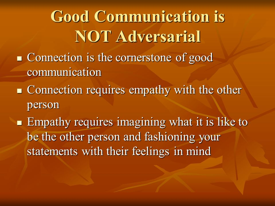 Good Communication is NOT Adversarial Connection is the cornerstone of good communication Connection is the cornerstone of good communication Connecti