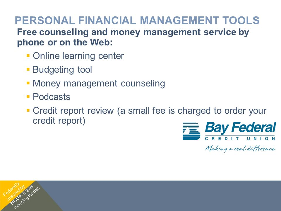 PERSONAL FINANCIAL MANAGEMENT TOOLS Free counseling and money management service by phone or on the Web:  Online learning center  Budgeting tool  M