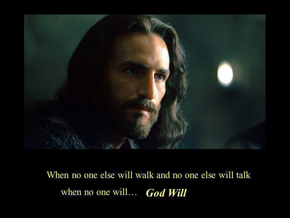 God will talk with me about things of which no one else will talk