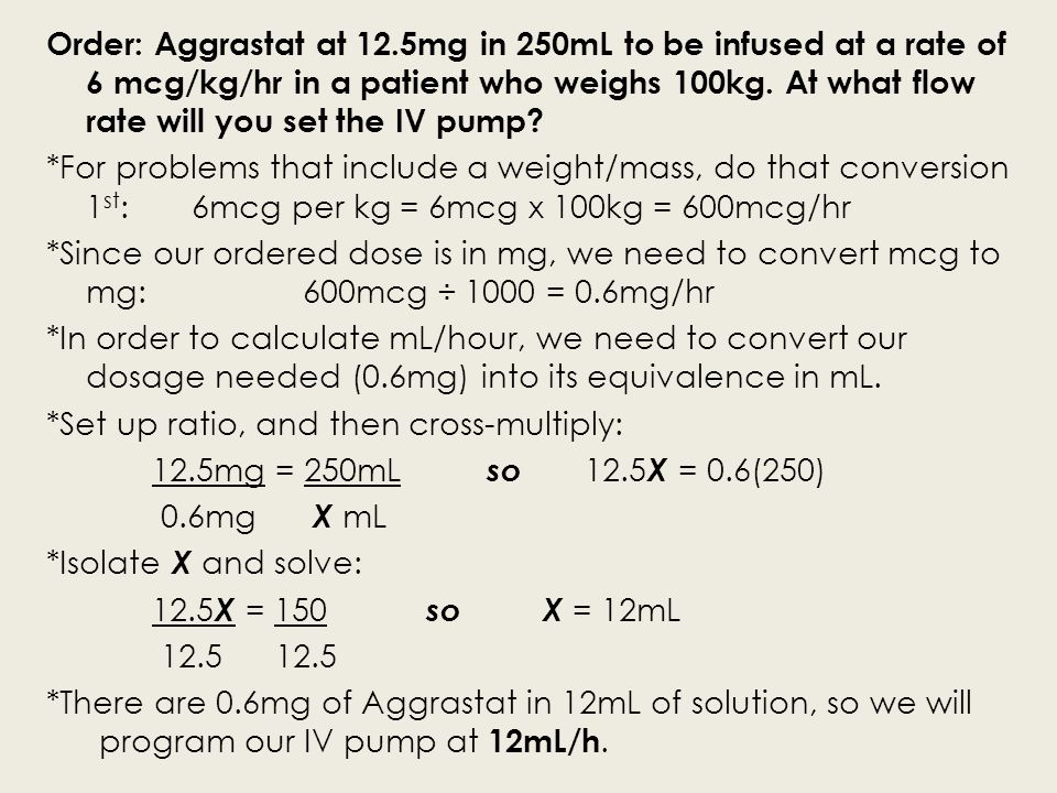 Order: Aggrastat at 12.5mg in 250mL to be infused at a rate of 6 mcg/kg/hr in a patient who weighs 100kg. At what flow rate will you set the IV pump?