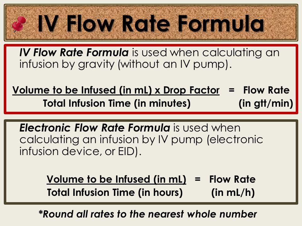 IV Flow Rate Formula IV Flow Rate Formula is used when calculating an infusion by gravity (without an IV pump). Volume to be Infused (in mL) x Drop Fa