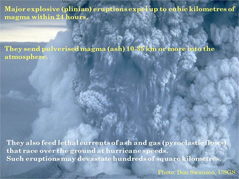 Major explosive (plinian) eruptions expel up to cubic kilometres of magma within 24 hours.