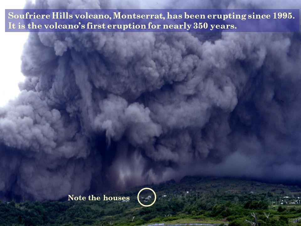 Soufriere Hills volcano, Montserrat, has been erupting since 1995.