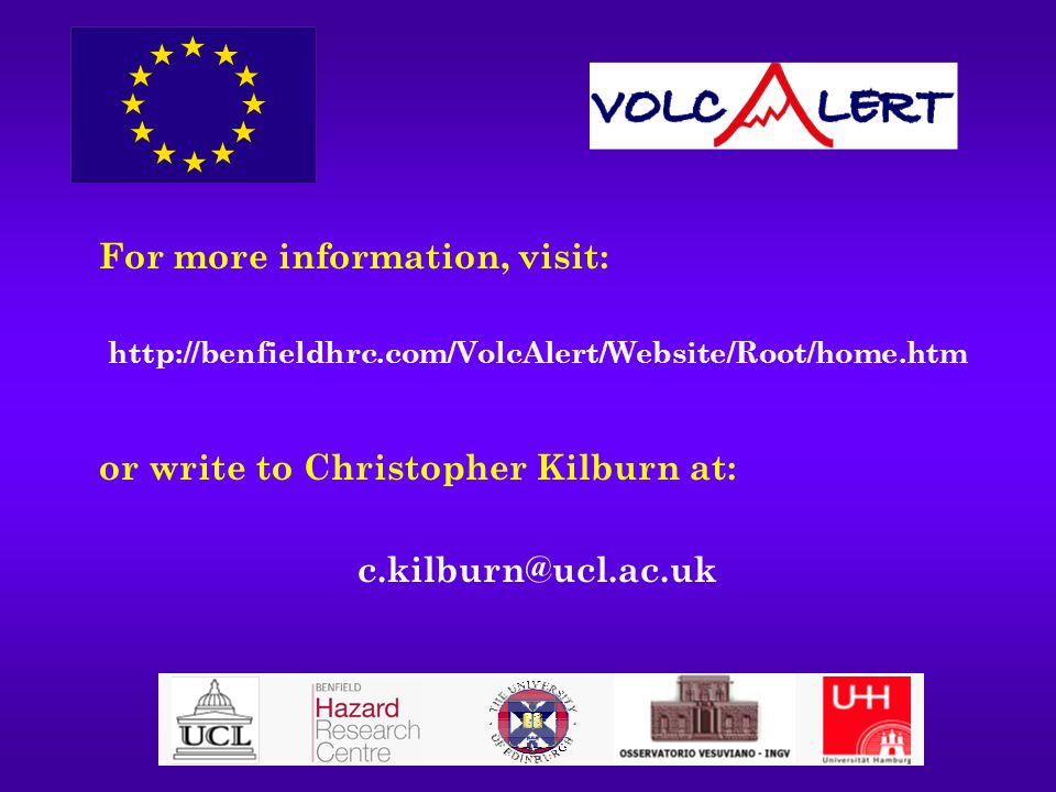 For more information, visit: http://benfieldhrc.com/VolcAlert/Website/Root/home.htm or write to Christopher Kilburn at: c.kilburn@ucl.ac.uk