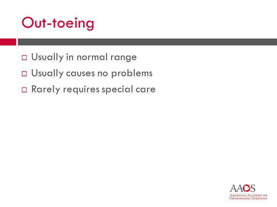 25 Out-toeing  Usually in normal range  Usually causes no problems  Rarely requires special care