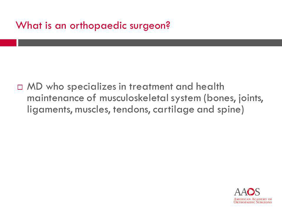 3 What is an orthopaedic surgeon.