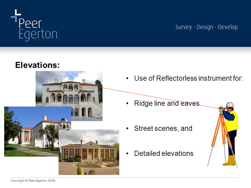 Elevations: Use of Reflectorless instrument for: Ridge line and eaves Street scenes, and Detailed elevations